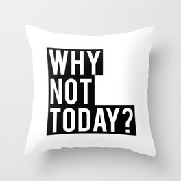 Why Not Today Throw Pillow