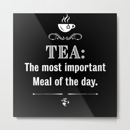 Tea most important Meal - Tealover Gift Metal Print