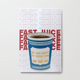Gotta Have My Fast Juice Metal Print