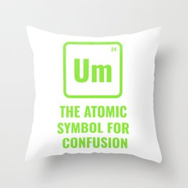 Um The Atomic Symbol For Confusion Throw Pillow