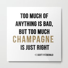 Too much champagne Metal Print