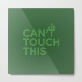 Can't Touch This Metal Print