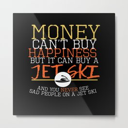 Money Can Buy A Jet Ski Metal Print