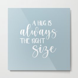 A Hug is Always the Right Size - Blue Metal Print