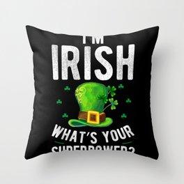 patricks day I'm Irish what's your superpower? Throw Pillow