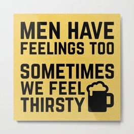 Men Have Feelings Funny Quote Metal Print