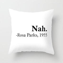 Nah, Rosa parks. Equality, black history month, black lives matter Throw Pillow