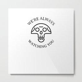 We're Always Watching You Metal Print