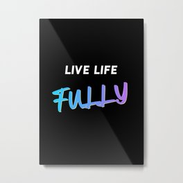 Live Life Fully Quote Metal Print
