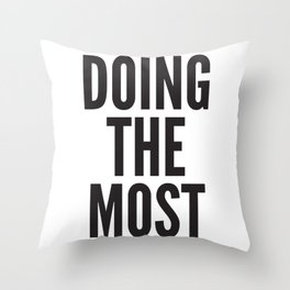 DOING THE MOST Throw Pillow