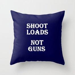 Shoot Loads Not Guns Throw Pillow