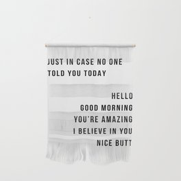 Just In Case No One Told You Today Hello Good Morning You're Amazing I Belive In You Nice Butt Minimal Wall Hanging