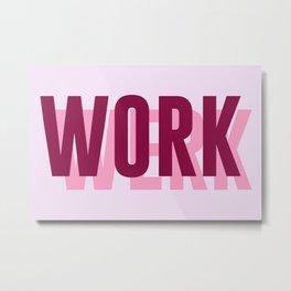 Work, Werk Metal Print