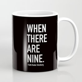 WHEN THERE ARE NINE. - Ruth Bader Ginsburg Coffee Mug
