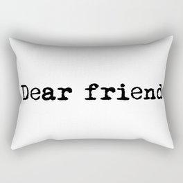 Dear Friend. Rectangular Pillow