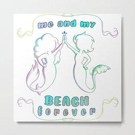 mermaids Me and my BEACH forever Metal Print