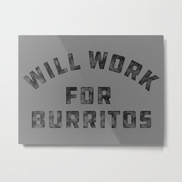 Will Work For Burritos Funny Quote Metal Print