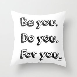Be you. Do you. For you. Throw Pillow
