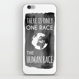 There is Only One Race. The Human Race. iPhone Skin