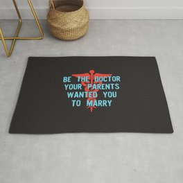 Be the Doctor your parents wanted you to marry Version 2 Rug