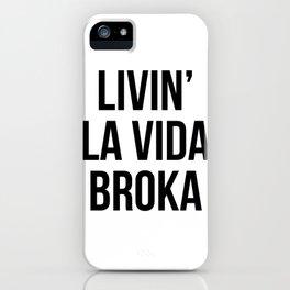LIVIN' LA VIDA BROKA iPhone Case