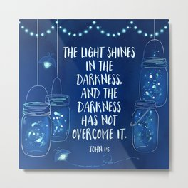 The light shines in the darkness and the darkness has not overcome it. Metal Print