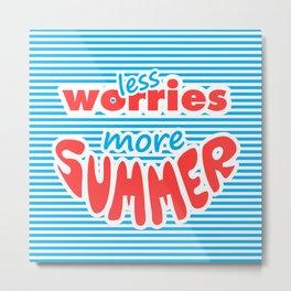 Less Worries, More Summer, Metal Print