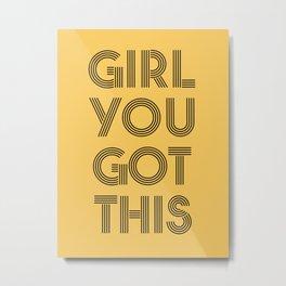Girl You Got This Metal Print