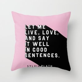Live, Love, and Say It Well - Plath Pop Quote Throw Pillow