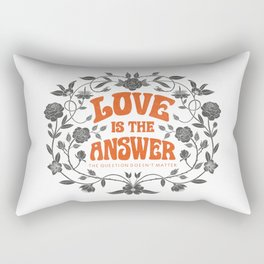 Love is the Answer. The Question Doesn't Matter. Rectangular Pillow