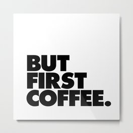 But First Coffee black-white typographic poster design modern home decor canvas wall art Metal Print