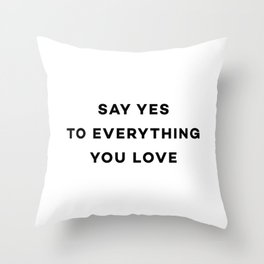 Say yes to everything you love Throw Pillow
