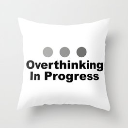 Dot Dot Dot Overthinking In Progress Sayings Sarcasm Humor Quotes Throw Pillow