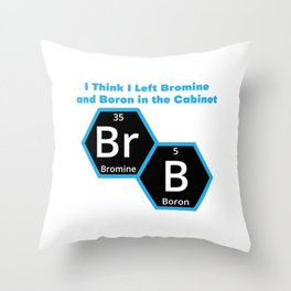 I Think I Left Bromine And Boron In The Vabinet BRB Throw Pillow