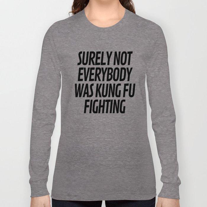 Surely Not Everybody Was Kung Fu Fighting Langarmshirt