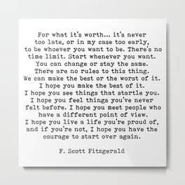 Life quote, For what it's worth, F. Scott Fitzgerald Quote Metal Print