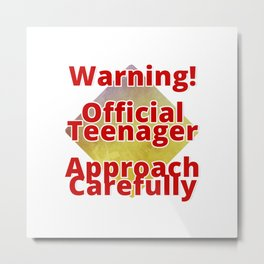 Warning! Official Teenager  Approach Carefully Metal Print