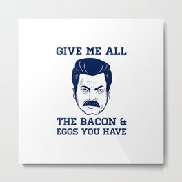 Give Me All The Bacon and Eggs Ron Swanson Metal Print