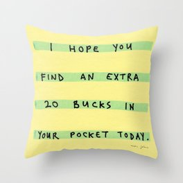 I hope you find an extra 20 bucks Throw Pillow