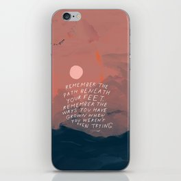 """""""Remember The Path Beneath Your Feet. Remember The Ways You Have Grown When You Weren't Even Trying."""" iPhone Skin"""