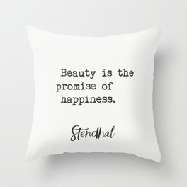 Beauty is the promise of happiness. Stendhal Throw Pillow