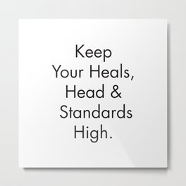 Feminist Quotes, Keep your Heals, Head and Standards High, Fashion Poster, Apartment Prints Metal Print