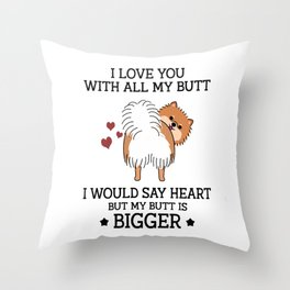 I love you with all my butt I would say heart but my butt is bigger Chow-Shepherd Throw Pillow