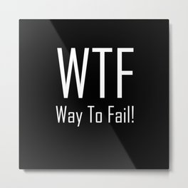 WTF Way to Fail - Fun With Text Acronyms - Sarcastic Gifts Metal Print