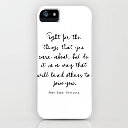 Fight for the things that you care about, but do it in a way that will lead others to join you. iPhone Case