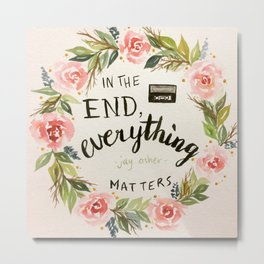 """Wreath quote by Jay Asher, 13 Reasons Why, """"In the end, everything mstters."""" Metal Print"""