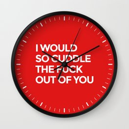 I WOULD SO CUDDLE THE FUCK OUT OF YOU (Red) Wall Clock