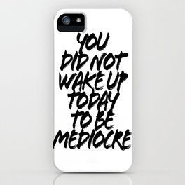 You Did Not Wake Up Today To be Mediocre Grunge Caps iPhone Case