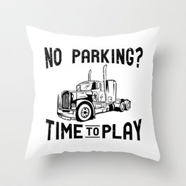 No Parking? Time To Play Gift Throw Pillow