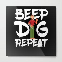 Beep Dig Repeat Metal Detector Treasure Metal Print